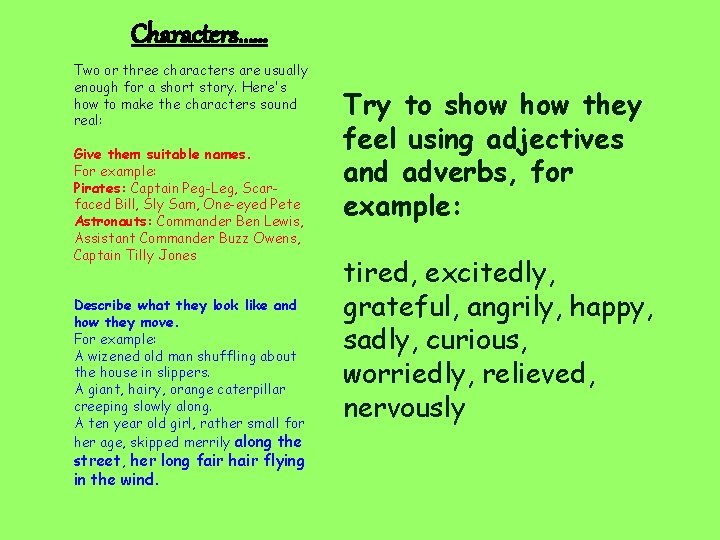 Characters…… Two or three characters are usually enough for a short story. Here's how