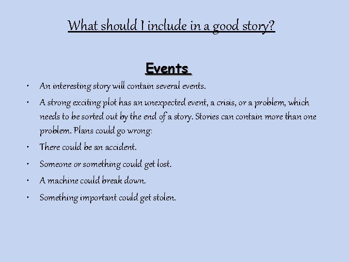 What should I include in a good story? Events • An interesting story will