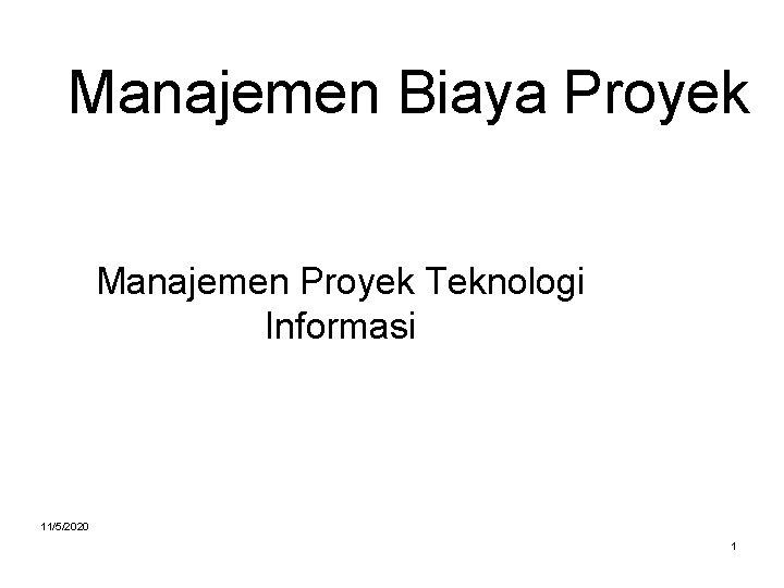 Manajemen Biaya Proyek Manajemen Proyek Teknologi Informasi 11/5/2020 1