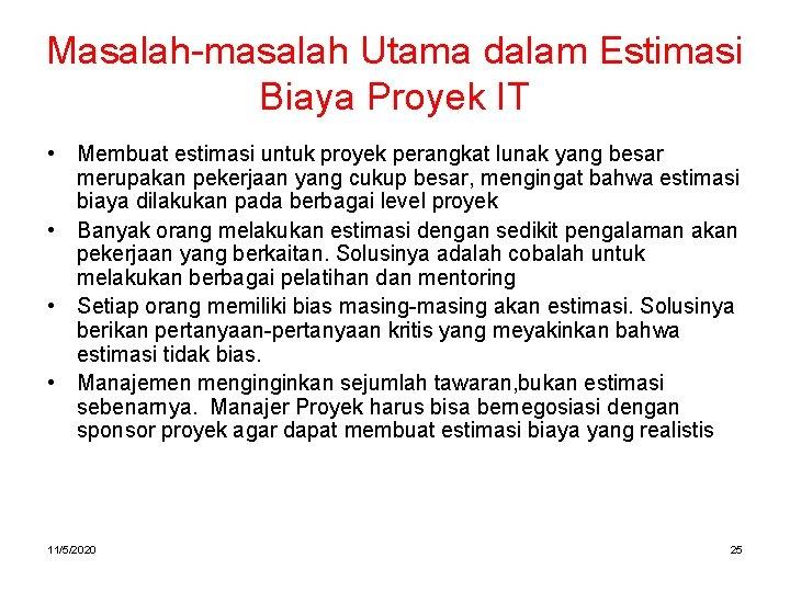 Masalah-masalah Utama dalam Estimasi Biaya Proyek IT • Membuat estimasi untuk proyek perangkat lunak