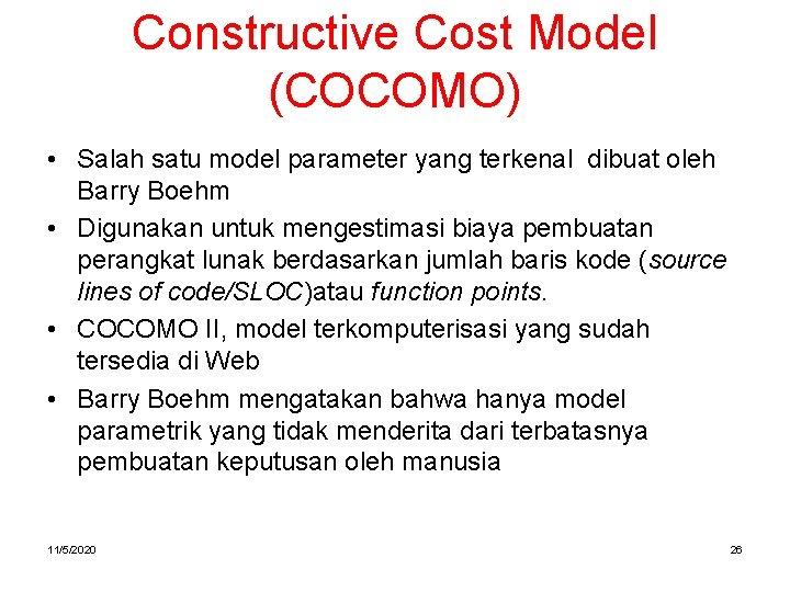 Constructive Cost Model (COCOMO) • Salah satu model parameter yang terkenal dibuat oleh Barry
