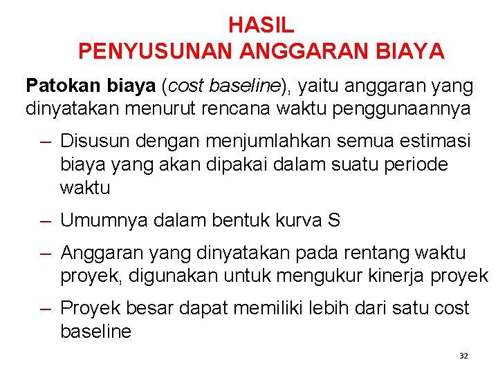 HASIL PENYUSUNAN ANGGARAN BIAYA Patokan biaya (cost baseline), yaitu anggaran yang dinyatakan menurut rencana