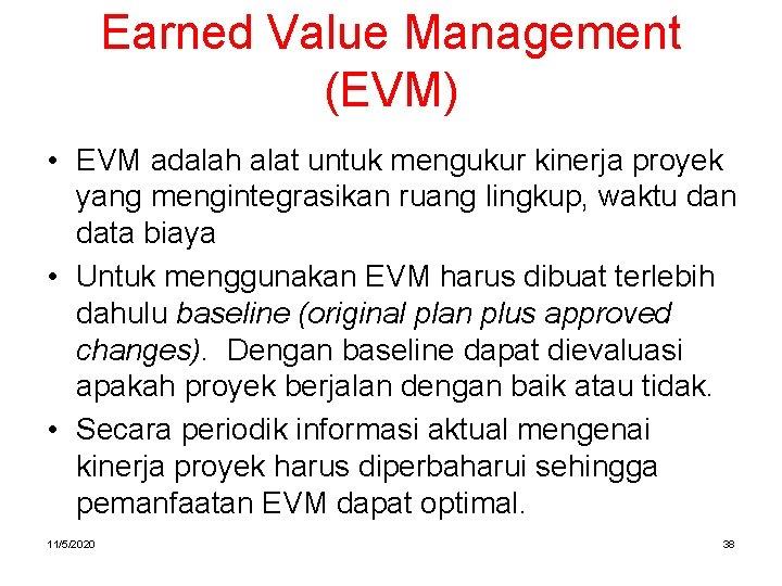 Earned Value Management (EVM) • EVM adalah alat untuk mengukur kinerja proyek yang mengintegrasikan