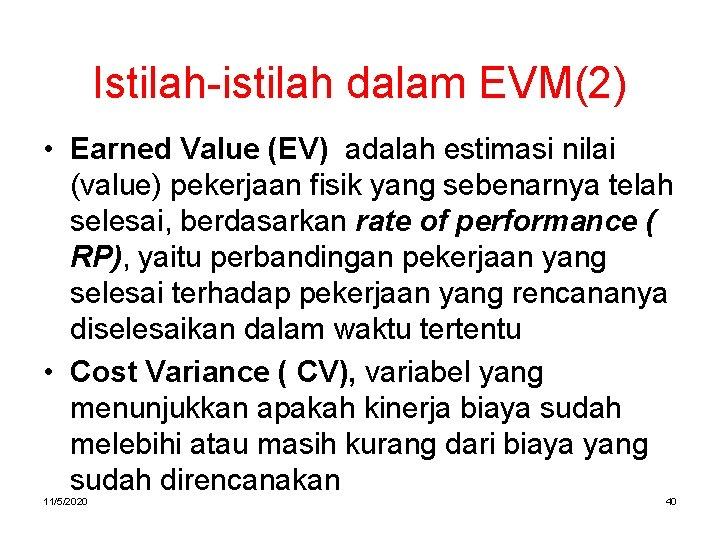 Istilah-istilah dalam EVM(2) • Earned Value (EV) adalah estimasi nilai (value) pekerjaan fisik yang