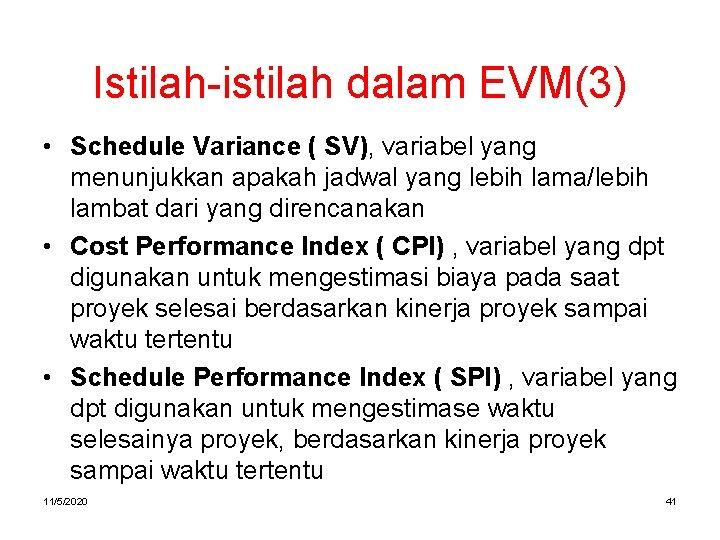 Istilah-istilah dalam EVM(3) • Schedule Variance ( SV), variabel yang menunjukkan apakah jadwal yang