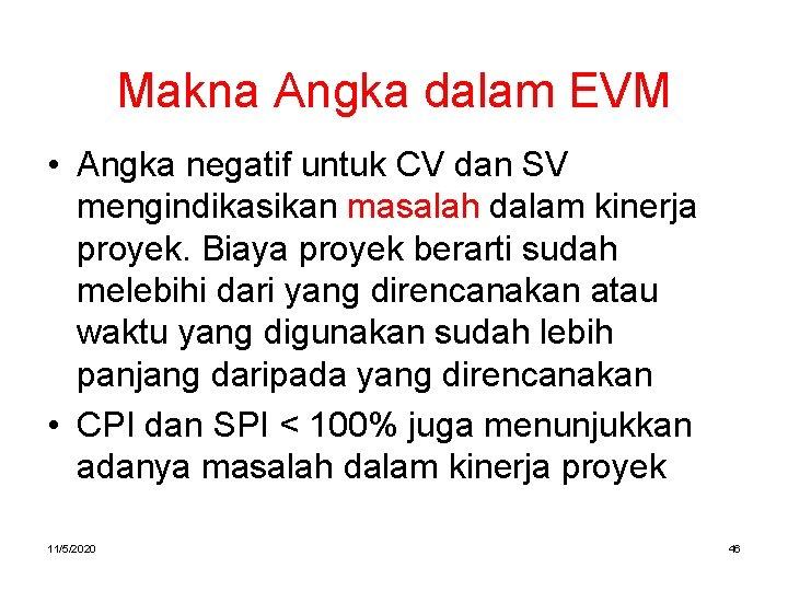 Makna Angka dalam EVM • Angka negatif untuk CV dan SV mengindikasikan masalah dalam