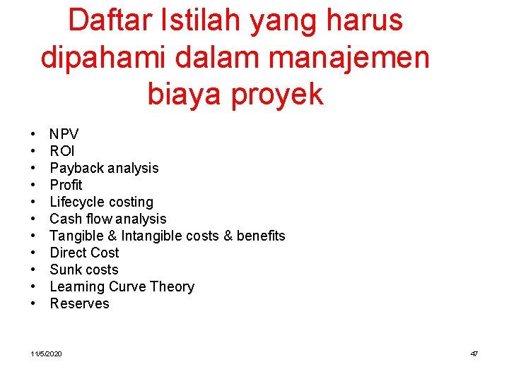Daftar Istilah yang harus dipahami dalam manajemen biaya proyek • • • NPV ROI