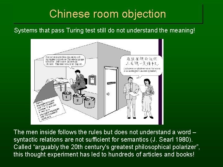 Chinese room objection Systems that pass Turing test still do not understand the meaning!
