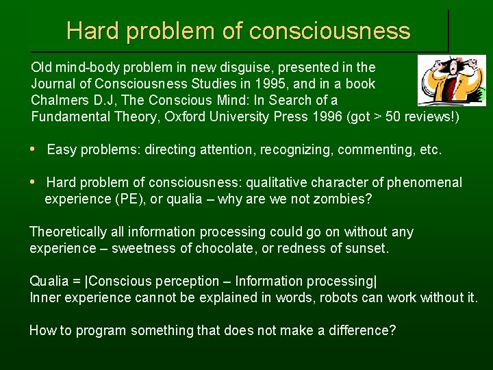 Hard problem of consciousness Old mind-body problem in new disguise, presented in the Journal