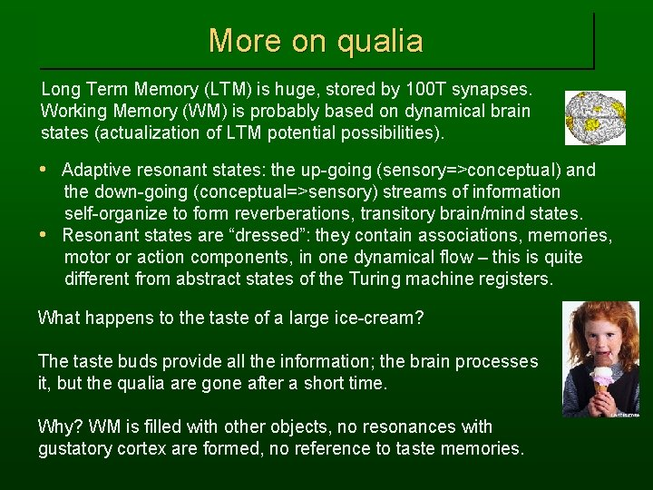More on qualia Long Term Memory (LTM) is huge, stored by 100 T synapses.