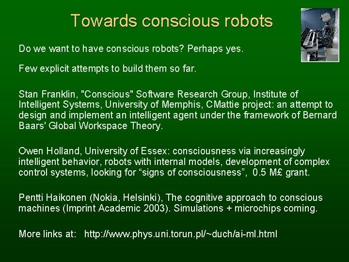 Towards conscious robots Do we want to have conscious robots? Perhaps yes. Few explicit
