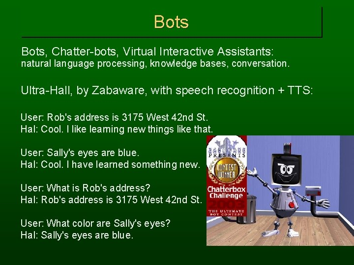 Bots, Chatter-bots, Virtual Interactive Assistants: natural language processing, knowledge bases, conversation. Ultra-Hall, by Zabaware,