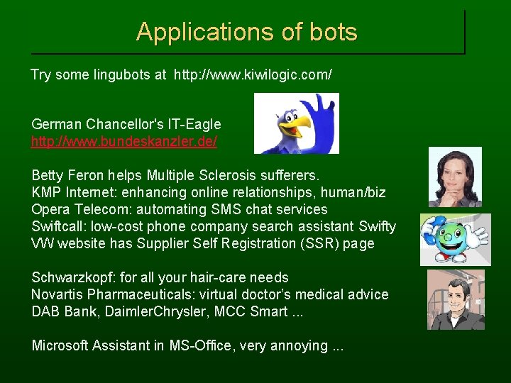 Applications of bots Try some lingubots at http: //www. kiwilogic. com/ German Chancellor's IT-Eagle