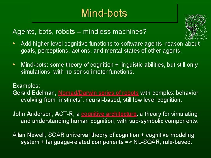 Mind-bots Agents, bots, robots – mindless machines? • Add higher level cognitive functions to