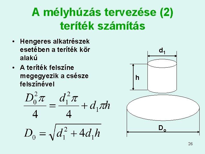 A mélyhúzás tervezése (2) teríték számítás • Hengeres alkatrészek esetében a teríték kör alakú