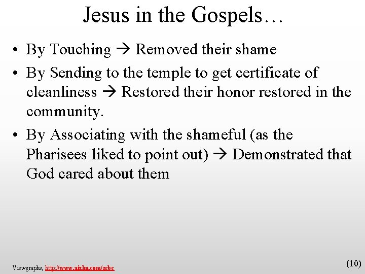 Jesus in the Gospels… • By Touching Removed their shame • By Sending to