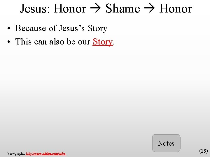 Jesus: Honor Shame Honor • Because of Jesus's Story • This can also be