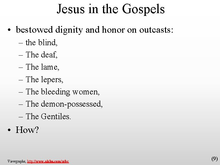Jesus in the Gospels • bestowed dignity and honor on outcasts: – the blind,