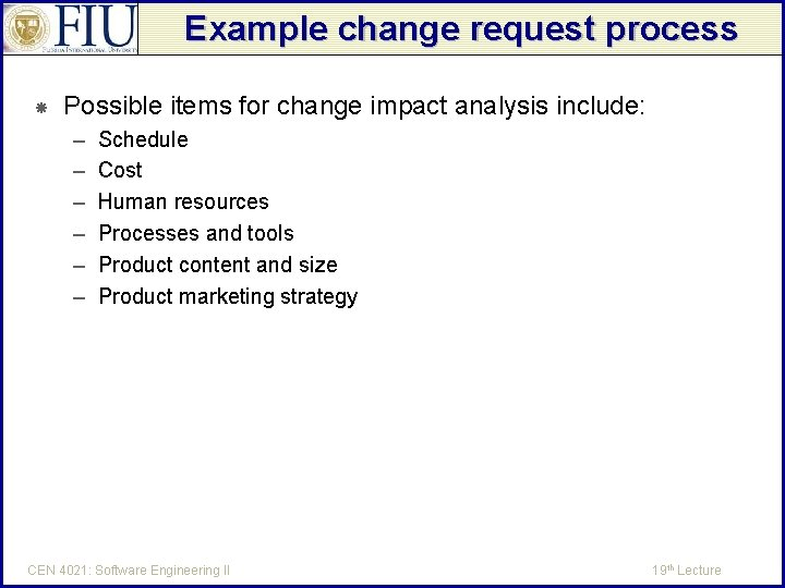 Example change request process Possible items for change impact analysis include: – – –