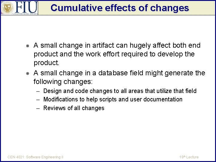 Cumulative effects of changes A small change in artifact can hugely affect both end