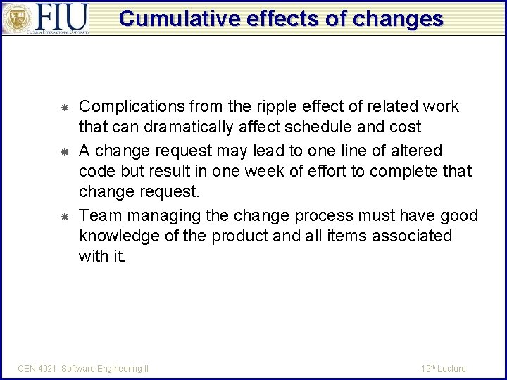 Cumulative effects of changes Complications from the ripple effect of related work that can