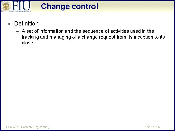 Change control Definition – A set of information and the sequence of activities used