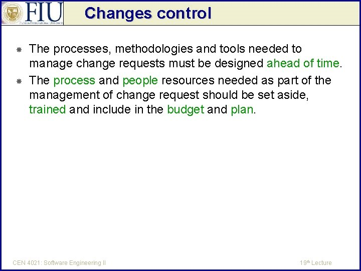 Changes control The processes, methodologies and tools needed to manage change requests must be