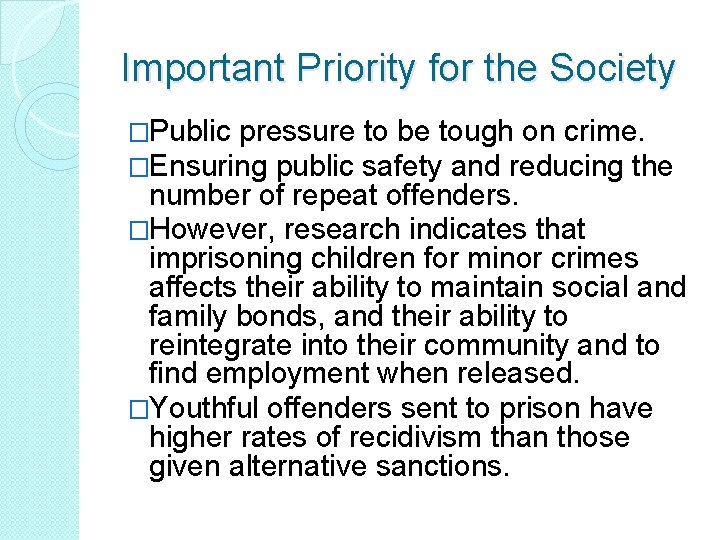Important Priority for the Society �Public pressure to be tough on crime. �Ensuring public