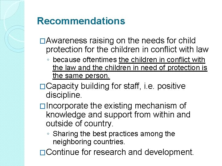 Recommendations �Awareness raising on the needs for child protection for the children in conflict