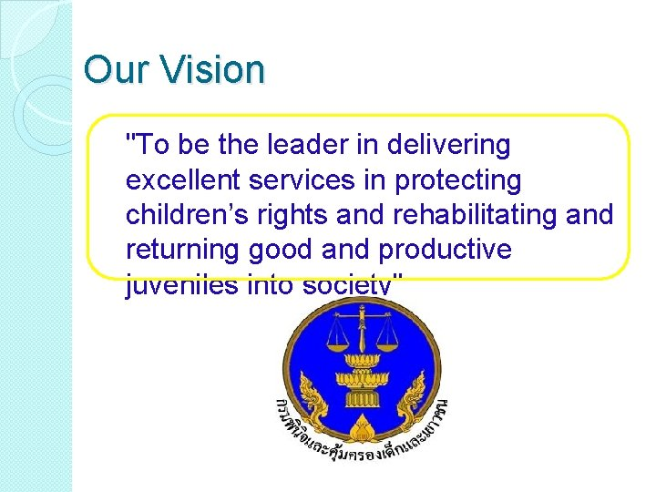 """Our Vision """"To be the leader in delivering excellent services in protecting children's rights"""