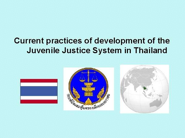 Current practices of development of the Juvenile Justice System in Thailand