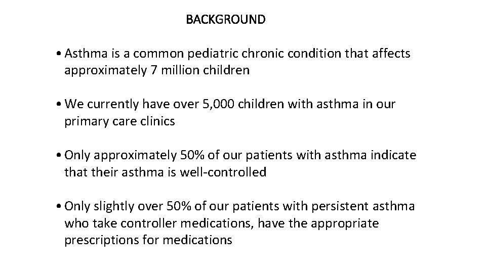 BACKGROUND • Asthma is a common pediatric chronic condition that affects approximately 7 million