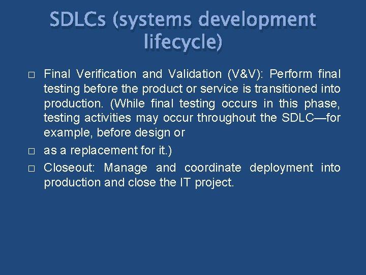 SDLCs (systems development lifecycle) � � � Final Verification and Validation (V&V): Perform final