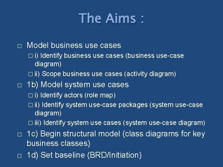 The Aims : � Model business use cases � i) Identify business use cases