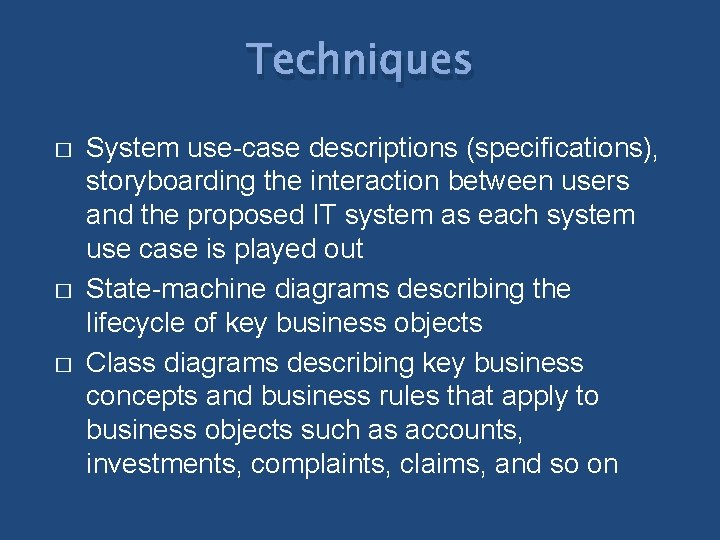 Techniques � � � System use-case descriptions (specifications), storyboarding the interaction between users and