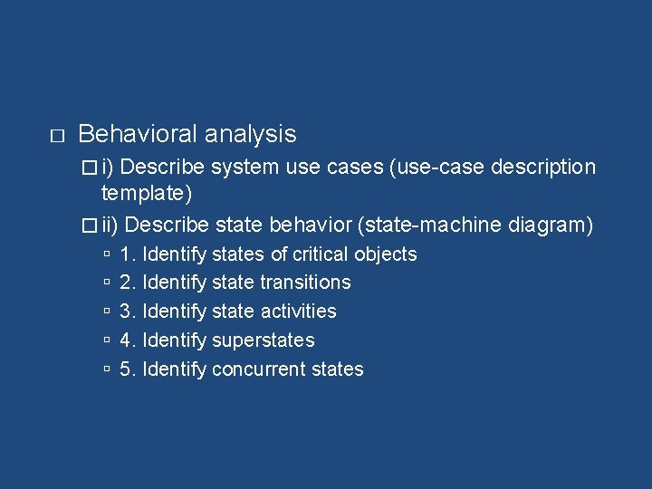 � Behavioral analysis � i) Describe system use cases (use-case description template) � ii)