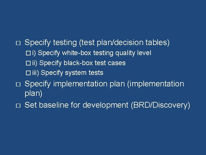 � Specify testing (test plan/decision tables) � i) Specify white-box testing quality level �