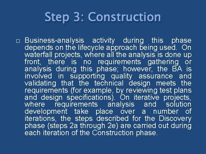Step 3: Construction � Business-analysis activity during this phase depends on the lifecycle approach
