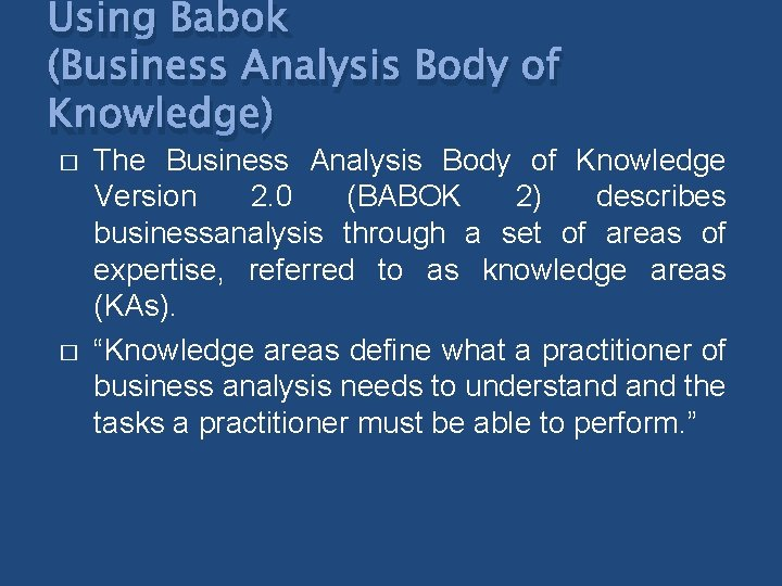 Using Babok (Business Analysis Body of Knowledge) � � The Business Analysis Body of