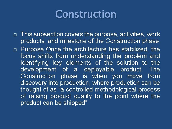 Construction � � This subsection covers the purpose, activities, work products, and milestone of