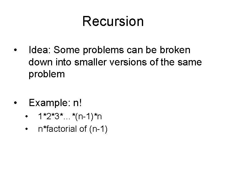 Recursion • Idea: Some problems can be broken down into smaller versions of the