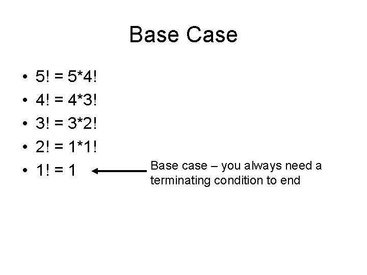 Base Case • • • 5! = 5*4! 4! = 4*3! 3! = 3*2!