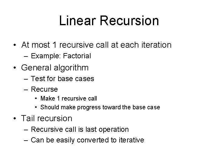 Linear Recursion • At most 1 recursive call at each iteration – Example: Factorial