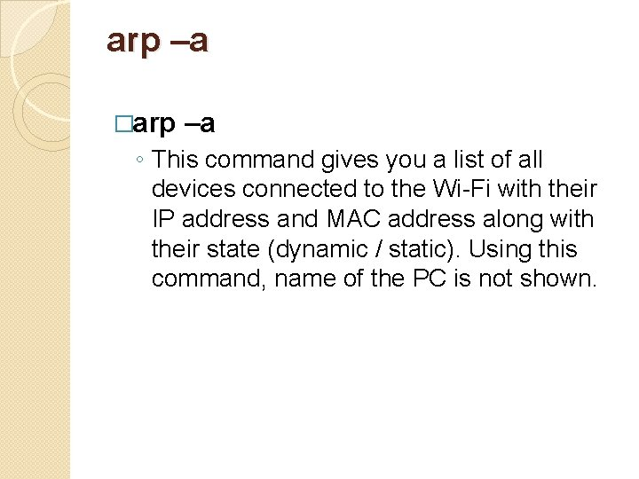 arp –a �arp –a ◦ This command gives you a list of all devices