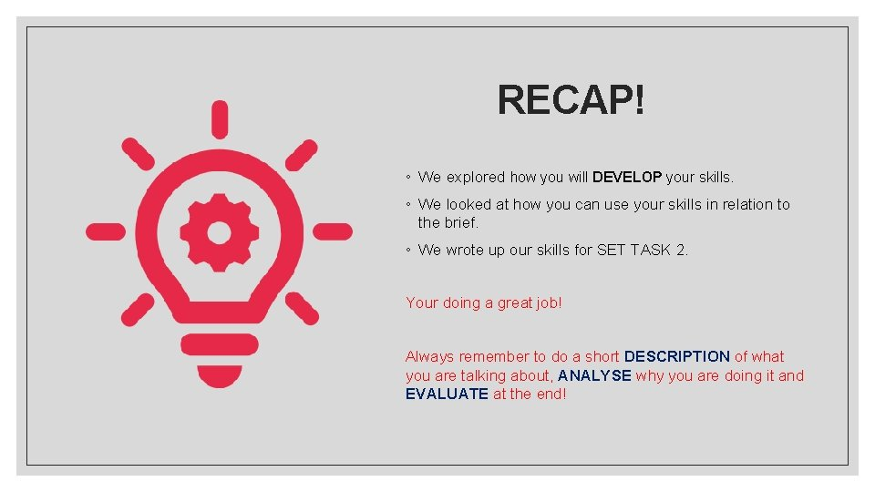 RECAP! ◦ We explored how you will DEVELOP your skills. ◦ We looked at