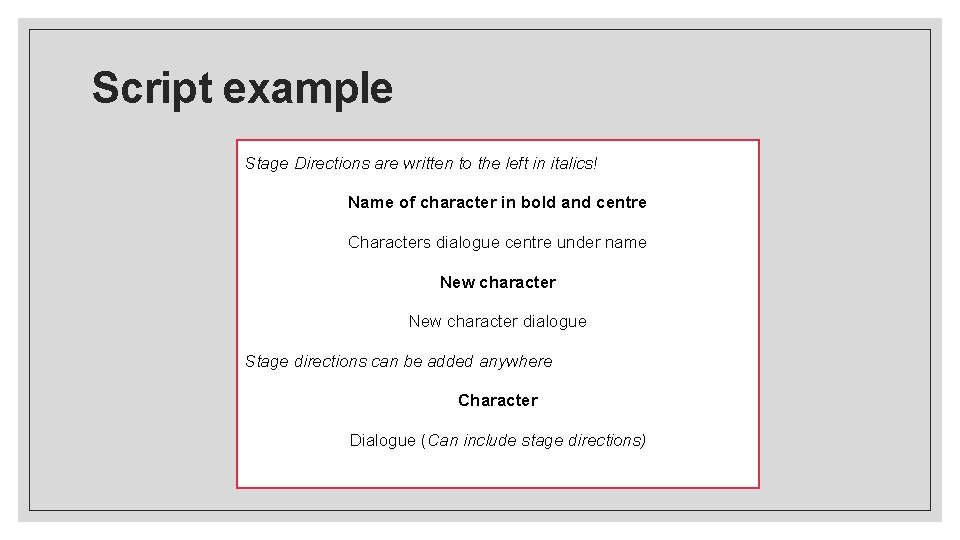 Script example Stage Directions are written to the left in italics! Name of character