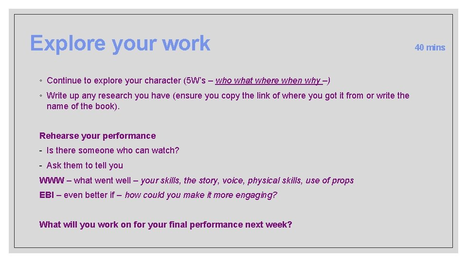 Explore your work ◦ Continue to explore your character (5 W's – who what