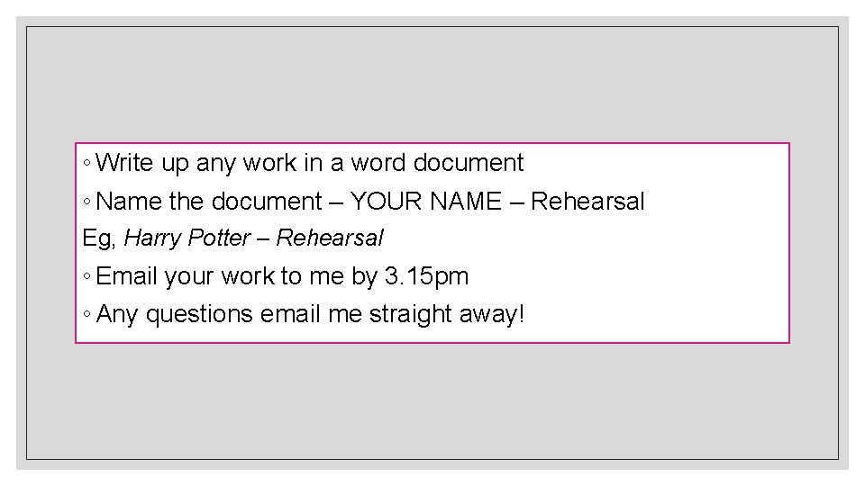 ◦ Write up any work in a word document ◦ Name the document –