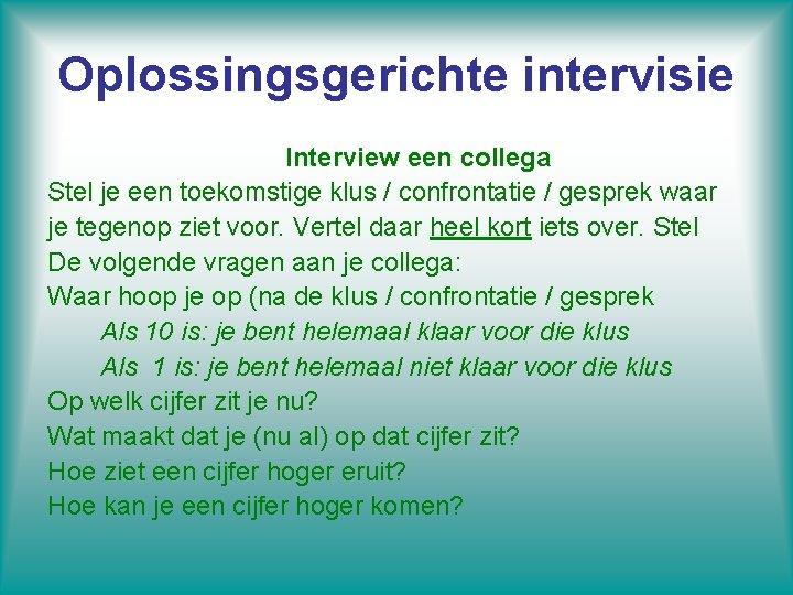 Oplossingsgerichte intervisie Interview een collega Stel je een toekomstige klus / confrontatie / gesprek
