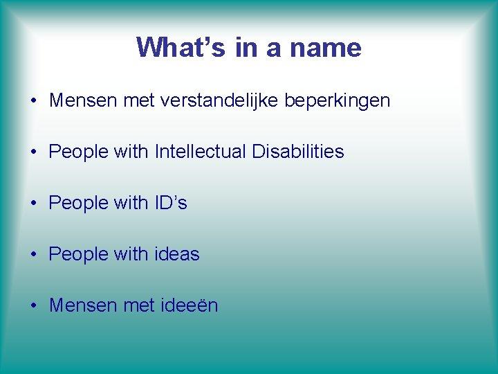 What's in a name • Mensen met verstandelijke beperkingen • People with Intellectual Disabilities